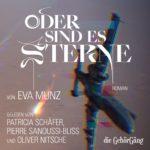 Brandneu! Das Hörbuch zum Buch: `Oder sind es Sterne´, der Debütroman von Eva Munz mit  Oliver Nitsche        Patricia Schäfer und Pierre Sanoussi-Bliss